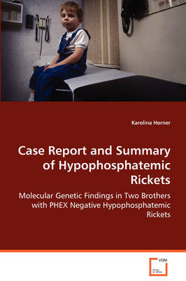 Case Report and Summary of Hypophosphatemic Rickets (Paperback)