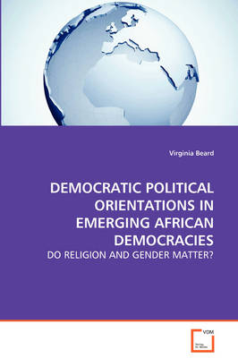 Democratic Political Orientations in Emerging African Democracies (Paperback)