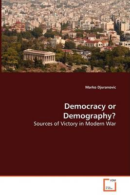 Democracy or Demography? Sources of Victory in Modern War (Paperback)