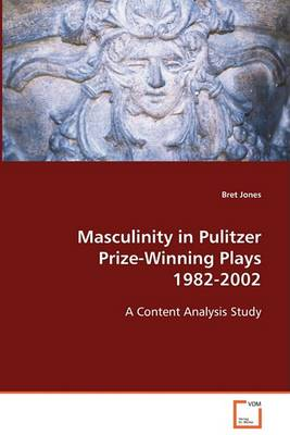 Masculinity in Pulitzer Prize-Winning Plays 1982-2002 (Paperback)
