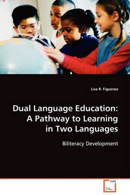 Dual Language Education: A Pathway to Learning in Two Languages (Paperback)
