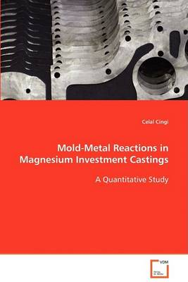Mold-Metal Reactions in Magnesium Investment Castings (Paperback)