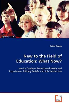 New to the Field of Education: What Now? (Paperback)