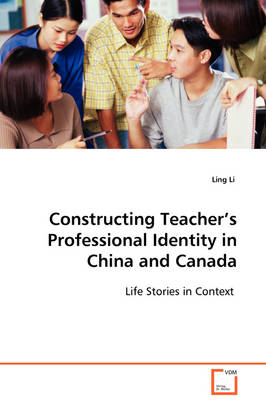 Constructing Teacher's Professional Identity in China and Canada (Paperback)