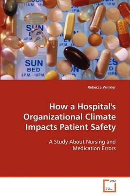 How a Hospital's Organizational Climate Impacts Patient Safety (Paperback)