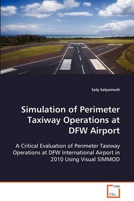 Simulation of Perimeter Taxiway Operations at Dfw Airport (Paperback)