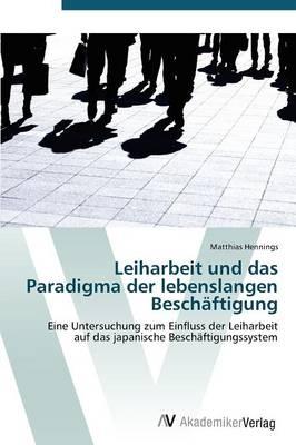 Leiharbeit Und Das Paradigma Der Lebenslangen Beschaftigung (Paperback)
