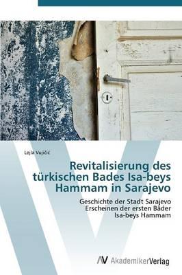 Revitalisierung Des Turkischen Bades ISA-Beys Hammam in Sarajevo (Paperback)
