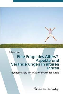 Eine Frage Des Alters? Aspekte Und Veranderungen in Alteren Jahren (Paperback)
