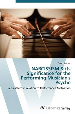Narcissism & Its Significance for the Performing Musician's Psyche (Paperback)