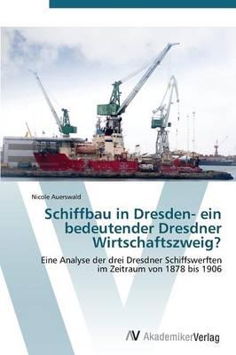 Schiffbau in Dresden- Ein Bedeutender Dresdner Wirtschaftszweig? (Paperback)