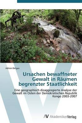 Ursachen Bewaffneter Gewalt in Raumen Begrenzter Staatlichkeit (Paperback)