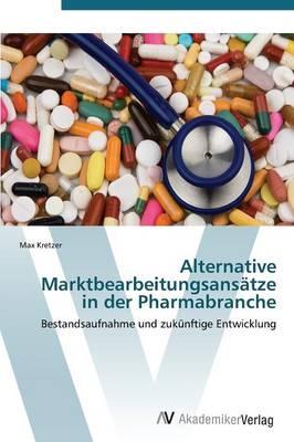 Alternative Marktbearbeitungsansatze in Der Pharmabranche (Paperback)