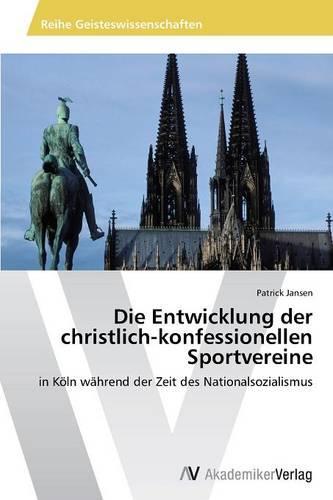 Die Entwicklung Der Christlich-Konfessionellen Sportvereine (Paperback)