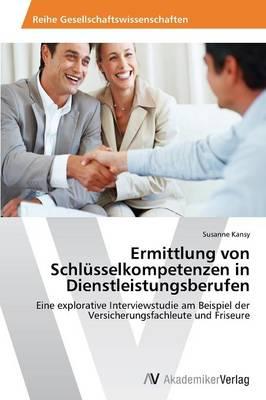 Ermittlung Von Schlusselkompetenzen in Dienstleistungsberufen (Paperback)