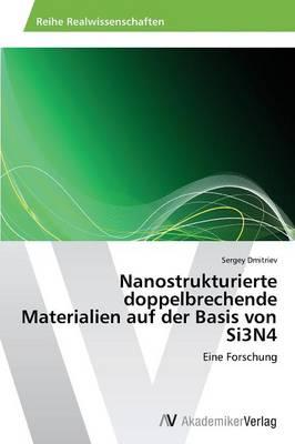 Nanostrukturierte Doppelbrechende Materialien Auf Der Basis Von Si3n4 (Paperback)