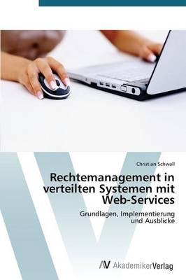 Rechtemanagement in Verteilten Systemen Mit Web-Services (Paperback)