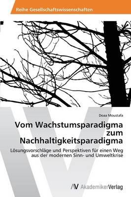 Vom Wachstumsparadigma Zum Nachhaltigkeitsparadigma (Paperback)