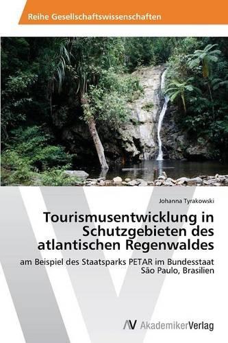 Tourismusentwicklung in Schutzgebieten Des Atlantischen Regenwaldes (Paperback)