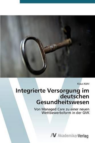 Integrierte Versorgung Im Deutschen Gesundheitswesen (Paperback)