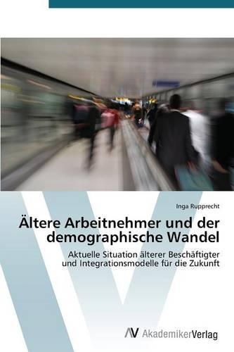 Altere Arbeitnehmer Und Der Demographische Wandel (Paperback)