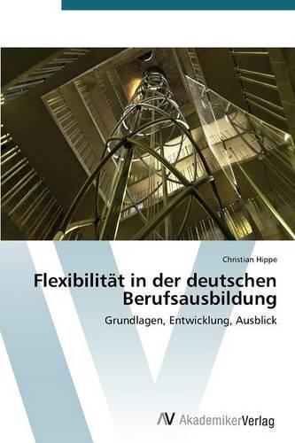 Flexibilitat in Der Deutschen Berufsausbildung (Paperback)