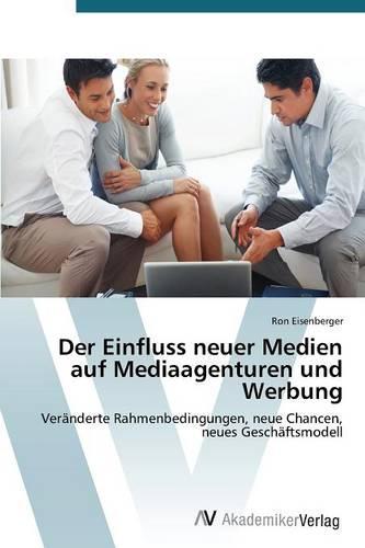 Der Einfluss Neuer Medien Auf Mediaagenturen Und Werbung (Paperback)