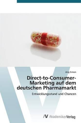 Direct-To-Consumer- Marketing Auf Dem Deutschen Pharmamarkt (Paperback)