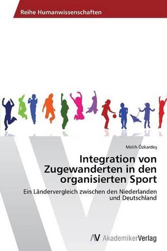 Integration Von Zugewanderten in Den Organisierten Sport (Paperback)