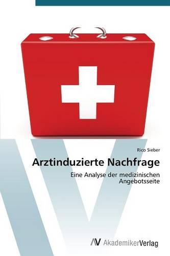 Arztinduzierte Nachfrage (Paperback)
