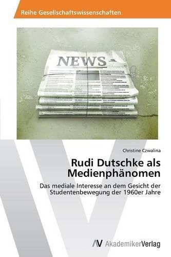 Rudi Dutschke ALS Medienphanomen (Paperback)