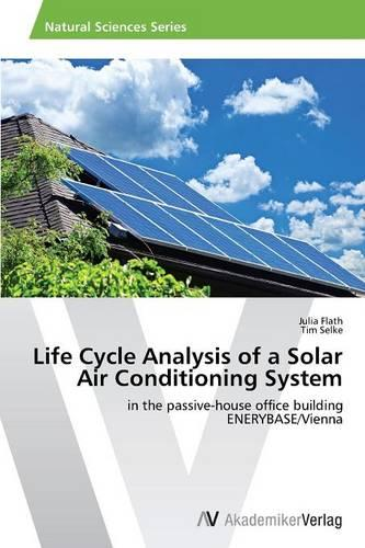 Life Cycle Analysis of a Solar Air Conditioning System (Paperback)