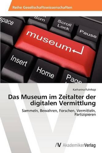 Das Museum Im Zeitalter Der Digitalen Vermittlung (Paperback)
