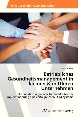 Betriebliches Gesundheitsmanagement in Kleinen & Mittleren Unternehmen (Paperback)