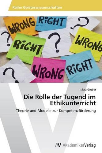 Die Rolle Der Tugend Im Ethikunterricht (Paperback)