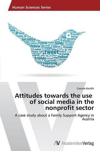 Attitudes Towards the Use of Social Media in the Nonprofit Sector (Paperback)