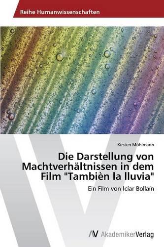 """Die Darstellung Von Machtverhaltnissen in Dem Film """"Tambien La Lluvia"""" (Paperback)"""