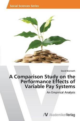 A Comparison Study on the Performance Effects of Variable Pay Systems (Paperback)