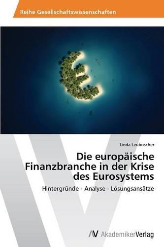 Die Europaische Finanzbranche in Der Krise Des Eurosystems (Paperback)