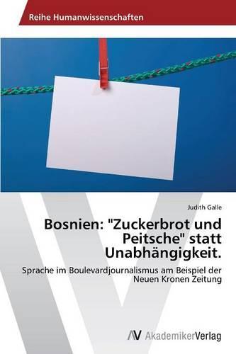 """Bosnien: """"Zuckerbrot Und Peitsche"""" Statt Unabhangigkeit. (Paperback)"""