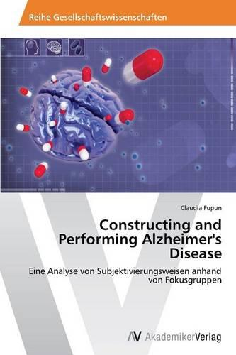 Constructing and Performing Alzheimer's Disease (Paperback)