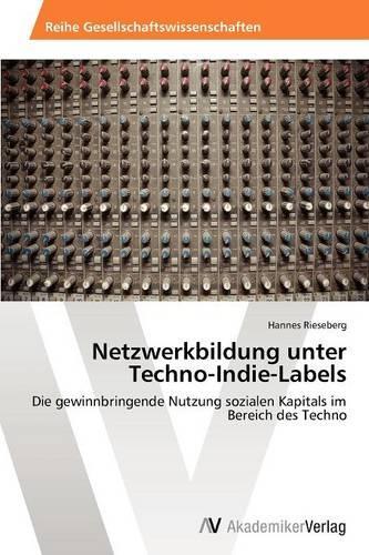 Netzwerkbildung Unter Techno-Indie-Labels (Paperback)
