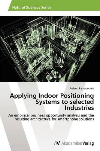 Applying Indoor Positioning Systems to Selected Industries (Paperback)