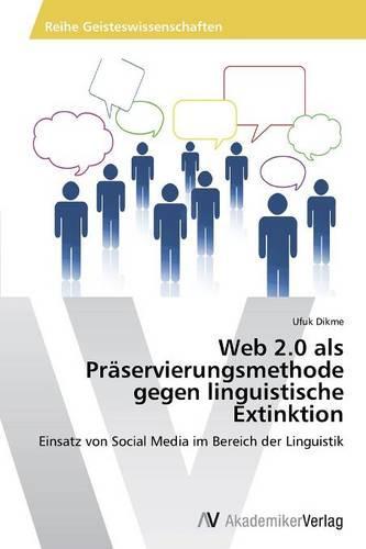 Web 2.0 ALS Praservierungsmethode Gegen Linguistische Extinktion (Paperback)
