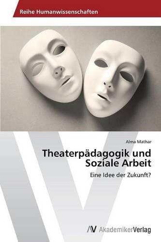 Theaterpadagogik Und Soziale Arbeit (Paperback)