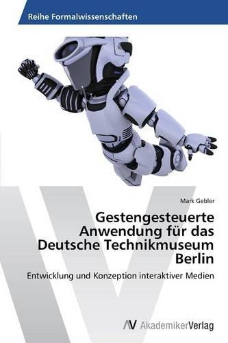 Gestengesteuerte Anwendung Fur Das Deutsche Technikmuseum Berlin (Paperback)
