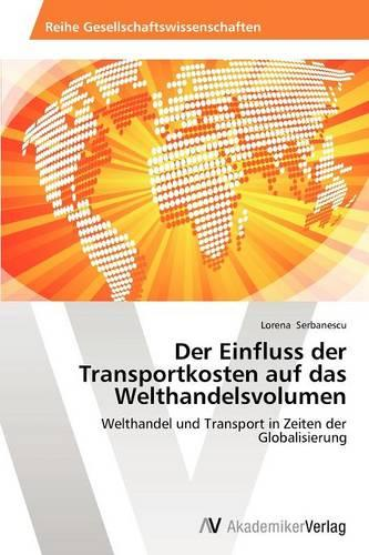Der Einfluss Der Transportkosten Auf Das Welthandelsvolumen (Paperback)