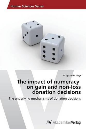 The Impact of Numeracy on Gain and Non-Loss Donation Decisions (Paperback)