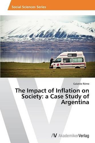 The Impact of Inflation on Society: A Case Study of Argentina (Paperback)