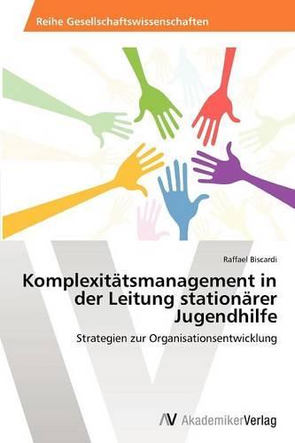 Komplexitatsmanagement in Der Leitung Stationarer Jugendhilfe (Paperback)